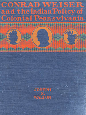 Conrad Weiser and the Indian Policy of Colonial PA