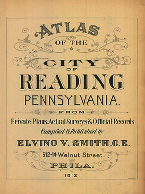 Atlas of the city of Reading, Pennsylvania, Elvino V. Smith C.E.