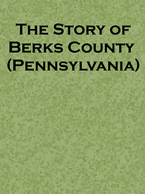 The Story of Berks County Pennsylvania